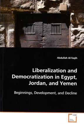 Liberalization and Democratization in Egypt, Jordan,and Yemen - Beginnings, Development, and Decline - Al-faqih, Abdullah