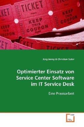 Optimierter Einsatz von Service Center Software im ITService Desk - Eine Praxisarbeit - Jenny, Jürg