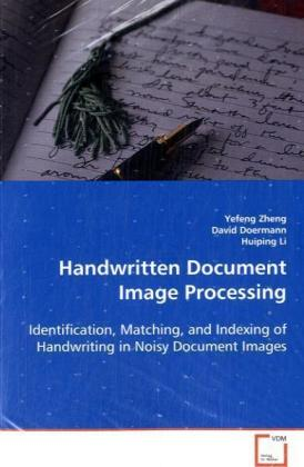 Handwritten Document Image Processing - Identification, Matching, and Indexing of  Handwriting in Noisy Document Images - Zheng, Yefeng
