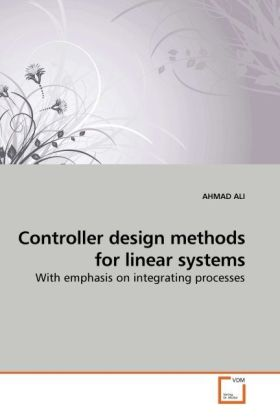 Controller design methods for linear systems - With emphasis on integrating processes - Ali, Ahmad