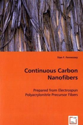 Continuous Carbon Nanofibers - Prepared from Electrospun Polyacrylonitrle Precursor Fibers - Fennessey, Sian
