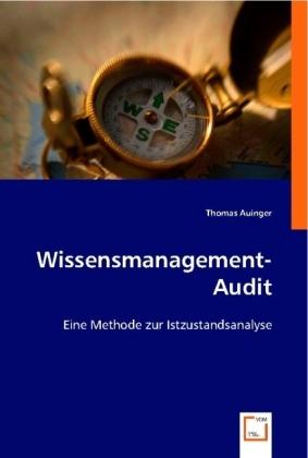 Wissensmanagement-Audit - Eine Methode zur Istzustandsanalyse - Auinger, Thomas