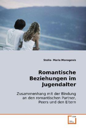 Romantische Beziehungen im Jugendalter - Zusammenhang mit der Bindung an den romantischen  Partner, Peers und den Eltern - Monogenis, Stella- Maria