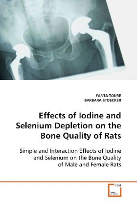 Effects of Iodine and Selenium Depletion on the Bone  Quality of Rats - Simple and Interaction Effects of Iodine and  Selenium on the Bone Quality of Male and Female Rats - Toure, Fanta