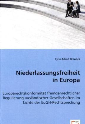 Niederlassungsfreiheit in Europa - Europarechtskonformität fremdenrechtlicher Regulierung ausländischer Gesellschaften im Lichte der EuGH-Rechtsprechung