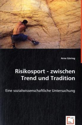 Risikosport - zwischen Trend und Tradition - Eine sozialwissenschaftliche Untersuchung. - Göring, Arne