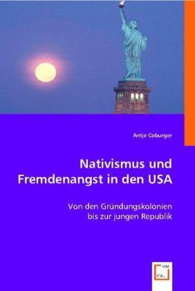 Nativismus und Fremdenangst in den USA - Von den Gründungskolonien bis zur jungen Republik - Coburger, Antje