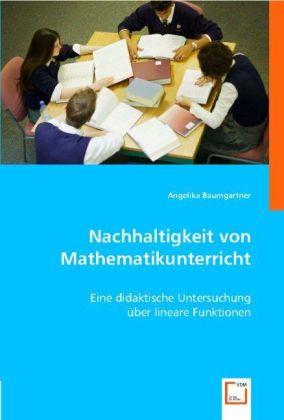 Nachhaltigkeit von Mathematikunterricht - Eine didaktische Untersuchung über lineare Funktionen
