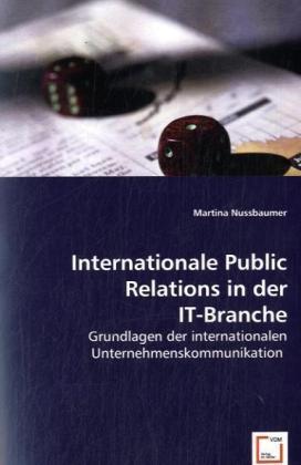 Internationale Public Relations in der IT-Branche - Grundlagen der internationalen Unternehmenskommunikation - Nußbaumer, Martina