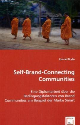 Self-Brand-Connecting Communities - Eine Diplomarbeit über die Bedingungsfaktoren von Brand Communities am Beispiel der Marke Smart