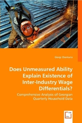 Does Unmeasured Ability Explain Existence of Inter-Industry Wage Differentials? - Comprehensive Analysis of Georgian Quarterly Household Data - Chanturia, Giorgi