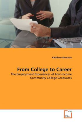 From College to Career - The Employment Experiences of Low-Income Community College Graduates - Drennan, Kathleen