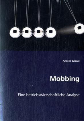 Mobbing - Eine betriebswirtschaftliche Analyse - Glawe, Anniek