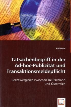 Tatsachenbegriff in der Ad-hoc-Publizität und Transaktionsmeldepflicht - Rechtsvergleich zwischen Deutschland und Österreich - Deml, Rolf
