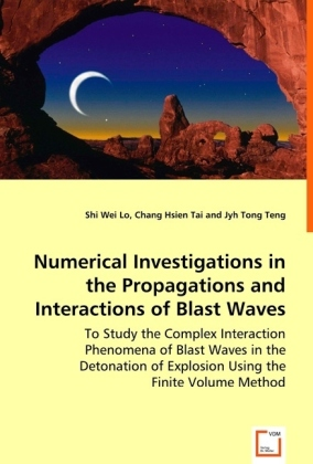Numerical Investigations in the Propagations and Interactions of Blast Waves - To Study the Complex Interaction Phenomena of Blast Waves in the Detonation of Explosion Using the Finite Volume Method - Lo, Shi-Wei / Tai, Chang Hsien