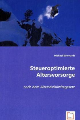 Steueroptimierte Altersvorsorge - nach dem Alterseinkünftegesetz - Eberhardt, Michael