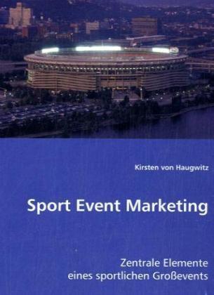 Sport Event Marketing - Zentrale Elemente eines sportlichen Großevents