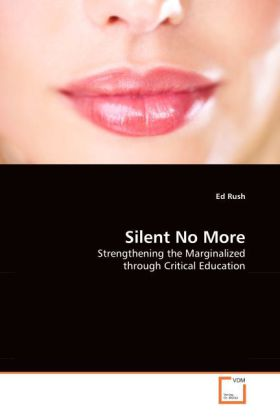 Silent No More - Strengthening the Marginalized through Critical Education - Rush, Ed