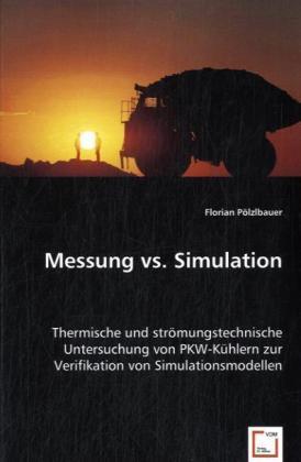 Messung vs. Simulation - Thermische und strömungstechnische Untersuchung von PKW-Kühlern zur Verifikation von Simulationsmodellen - Pölzlbauer, Florian