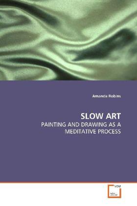SLOW ART - PAINTING AND DRAWING AS A MEDITATIVE PROCESS - Robins, Amanda