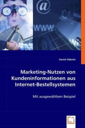 Marketing-Nutzen von Kundeninformationen aus Internet-Bestellsystemen - Daniel Häberle