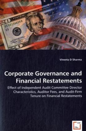 Corporate Governance and Financial Restatements - Effect of Independent Audit Committee Director Characteristics, Auditor Fees, and Audit-Firm Tenure on Financial Restatements - Sharma, Vineeta D.