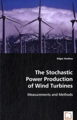 The Stochastic Power Production of Wind Turbines - Measurements and Methods - Anahua, Edgar