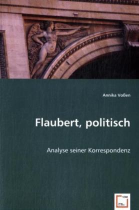 Flaubert, politisch - Analyse seiner Korrespondenz - Voßen, Annika