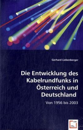 Die Entwicklung des Kabelrundfunks in Österreich und Deutschland - Von 1956 bis 2003