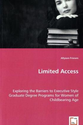 Limited Access - Exploring the Barriers to Executive Style Graduate Degree Programs for Women of Childbearing Age - Friesen, Allyson