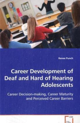 Career development of deaf and hard of hearing adolescents - Career Decision-making, Career Maturity and Perceived Career Barriers - Punch, Renee