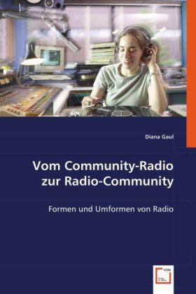 Vom Community-Radio zur Radio-Community - Formen und Umformen von Radio - Gaul, Diana
