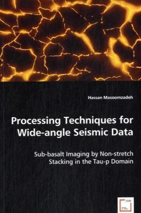 Processing Techniques for Wide-angle Seismic Data - Sub-basalt Imaging by Non-stretch Stacking in the Tau-p Domain - Masoomzadeh, Hassan