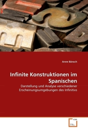Infinite Konstruktionen im Spanischen - Darstellung und Analyse verschiedener Erscheinungsumgebungen des Infinitivs - Bänsch, Anne
