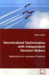 Decentralized Optimization with Independent Decision  Makers - Gokhan Inalhan