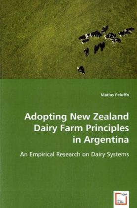 Adopting New Zealand Dairy Farm Principles in Argentina - An Empirical Research on Dairy Systems - Peluffo, Matias