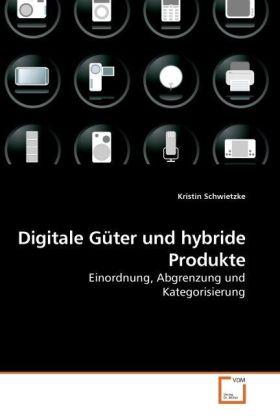 Digitale Güter und hybride Produkte - Einordnung, Abgrenzung und Kategorisierung