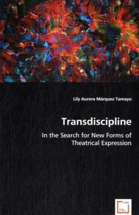 Transdiscipline - In the Search for New Forms of Theatrical Expression - Márquez Tamayo, Lily A.