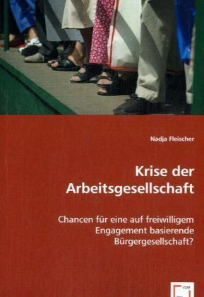 Krise der Arbeitsgesellschaft - Chancen für eine auf freiwilligem Engagement basierende Bürgergesellschaft?