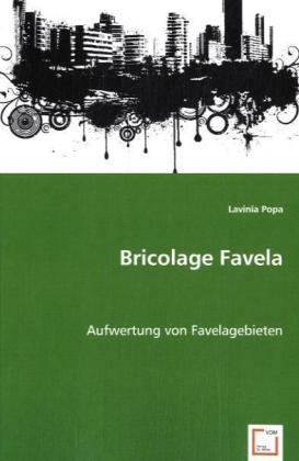 Bricolage Favela - Aufwertung von Favelagebieten