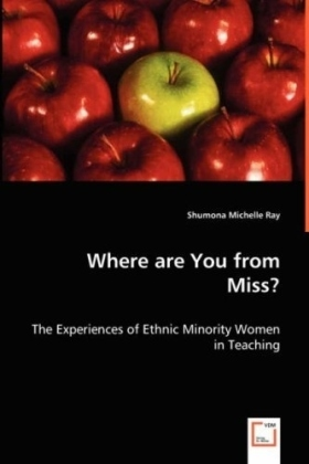 Where are You from Miss? - The Experiences of Ethnic Minority Women in Teaching - Ray, Shumona M.