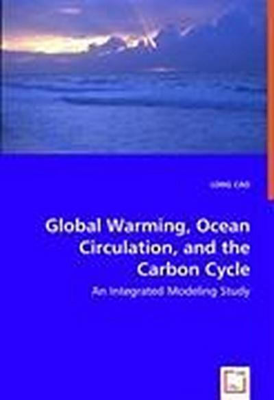 Global Warming, Ocean Circulation, and the Carbon Cycle - LONG CAO