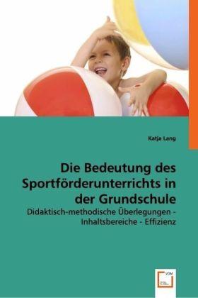 Die Bedeutung des Sportförderunterrichts in der Grundschule - Didaktisch-methodische Überlegungen - Inhaltsbereiche - Effizienz - Lang, Katja