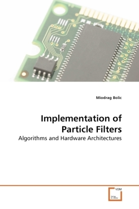 Implementation of Particle Filters - Algorithms and Hardware Architectures