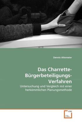 Das Charrette-Bürgerbeteiligungs-Verfahren - Untersuchung und Vergleich mit einer herkömmlichen Planungsmethode - Altemeier, Dennis