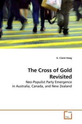 The Cross of Gold Revisited - Neo-Populist Party Emergence in Australia, Canada, and New Zealand - Haeg, G. Claire