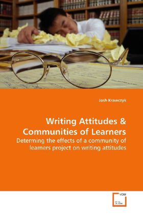 Writing Attitudes - Determing the effects of a community of learners  project on writing attitudes - Krawczyk, Josh