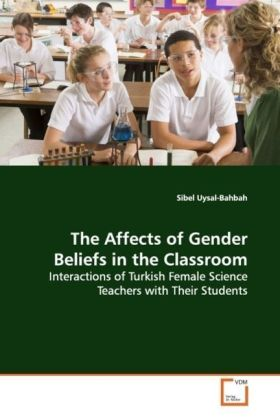 The Affects of Gender Beliefs in the Classroom - Interactions of Turkish Female Science Teachers with  Their Students