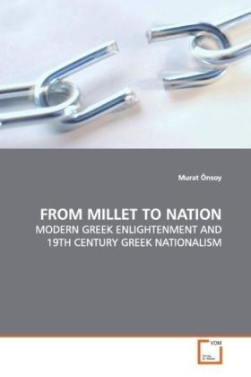 FROM MILLET TO NATION - MODERN GREEK ENLIGHTENMENT AND 19TH CENTURY GREEK NATIONALISM - Önsoy, Murat