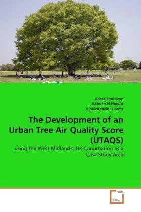 The Development of an Urban Tree Air Quality Score (UTAQS) - using the West Midlands, UK Conurbation as a Case Study Area - Donovan, Rossa / N.Hewitt, S.Owen / H.Brett, R.MacKenzie